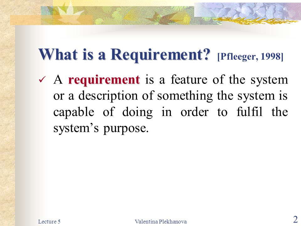 What is a Requirement [Pfleeger, 1998]